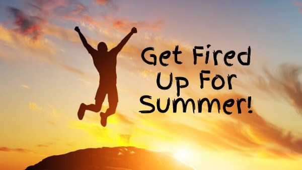 Get Fired Up For Summer Weekend Retreat